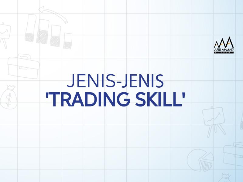 Kenali Apakah Jenis 'Trading Skill' Anda?